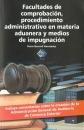 FACULTADES DE COMPROBACIÓN, PROCEDIMIENTO ADMINISTRATIVO EN MATERIA ADUANERA Y MEDIOS DE IMPUGNACIÓN