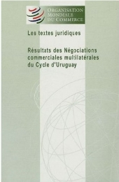 LOS TEXTES JURIDIQUES. RESULTATS DES NEGOCIATIONS COMMERCIALES MULTILATERALES DU CYCLE D'URUGUAY