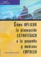 COMO APLICAR LA PLANEACION ESTRATEGICA A LA PEQUEÑA Y MEDIANA EMPRESA