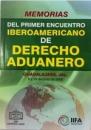 MEMORIAS DEL PRIMER ENCUENTRO IBEROAMERICANO DE DERECHO ADUANERO