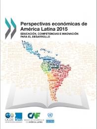 PERSPECTIVAS ECONÓMICAS DE AMÉRICA LATINA 2015 EDUCACIÓN, HABILIDADES E INNOVACIÓN PARA EL DESARROLLO