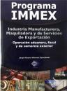 PROGRAMA IMMEX. INDUSTRIA MANUFACTURERA, MAQUILADORA Y DE SERVICIOS DE EXPORTACIÓN. OPERACIÓN ADUANERA, FISCAL Y DE COMERCIO EXTERIOR