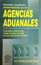 NACIMIENTO, CONSTITUCIÓN Y ADMINISTRACIÓN DE LAS AGENCIAS ADUANALES