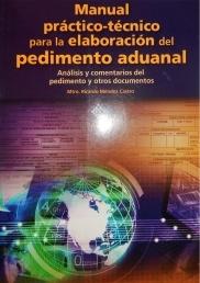 MANUAL PRÁCTICO-TÉCNICO  PARA LA ELABORACIÓN DEL PEDIMENTO ADUANAL