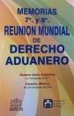 MEMORIAS 7A Y 8A REUNIÓN MUNDIAL DE DERECHO ADUANERO