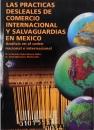 LAS PRÁCTICAS DESLEALES DE COMERCIO INTERNACIONAL Y SALVAGUARDIA EN MÉXICO. ANÁLISIS EN EL ORDEN NACIONAL E INTERNACIONAL