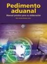 PEDIMENTO ADUANAL. MANUAL PRACTICO PARA SU ELABORACION 2015